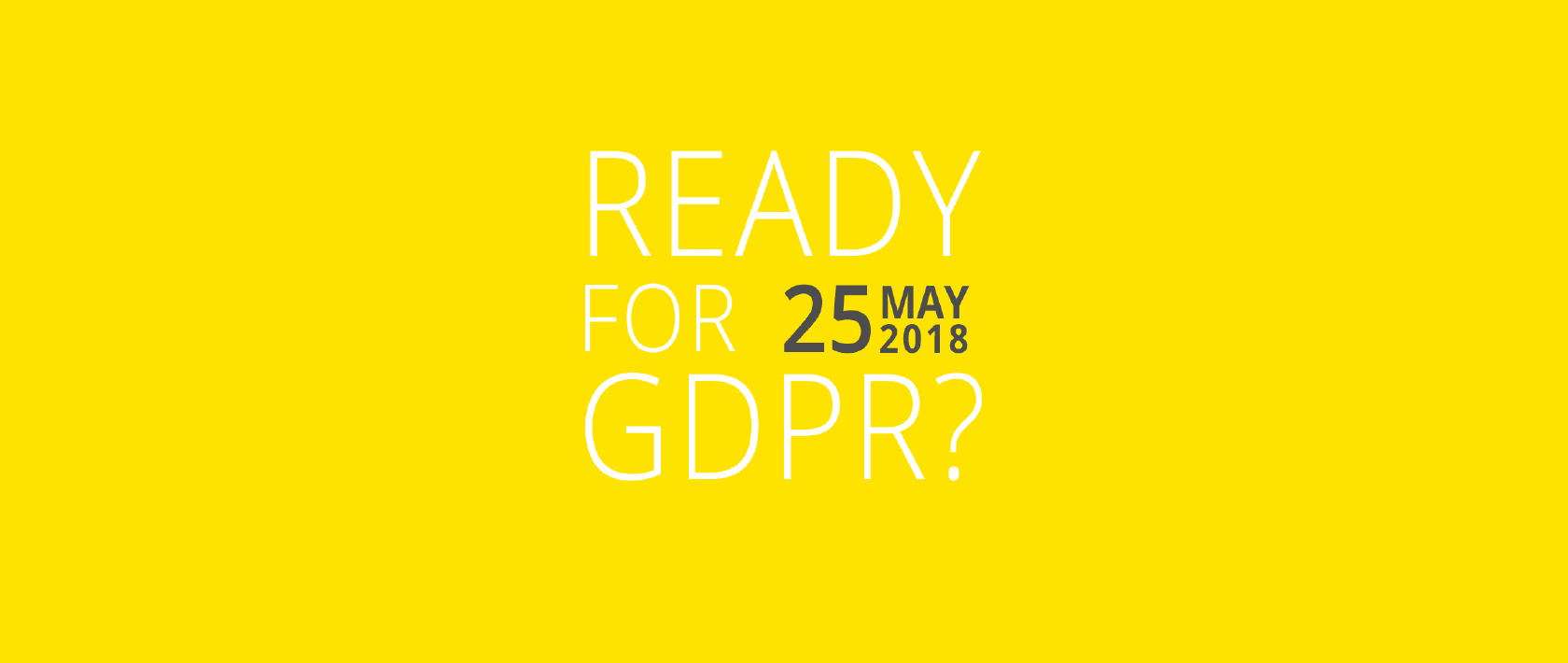 Get ready, GDPR is coming